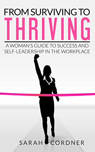 From Surviving To Thriving: A Woman's Guide to Success and Self-Leadership in the Workplace by [Cordner, Sarah]