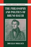 Philosophy and Politics Bruno Bauer (Modern European Philosophy)