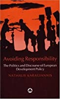 AVOIDING RESPONSIBILITY: THE POLITICS AND DISCOURSE OF EUROPEAN DEVELOPMENT POLICY (HB)