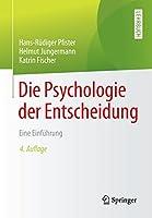 Die Psychologie der Entscheidung: Eine Einfuehrung