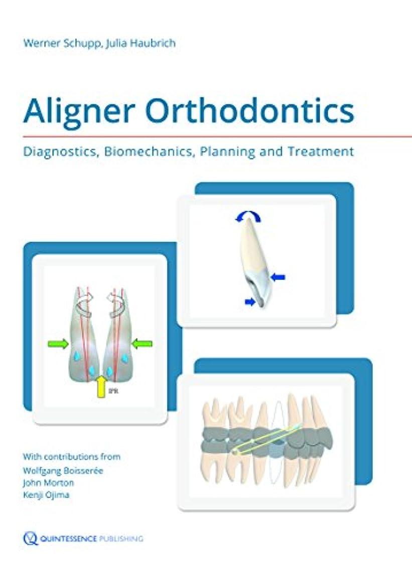 寸法見物人一緒Aligner Orthodontics: Diagnostics, Biomechanics, Planning and Treatment