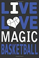 Live Love Magic Basketball : Magic Journal | The Perfect Notebook For Proud Orlando Magic Fans | Title Colored With The Official Magic Colors | I Heart Magic: Blank Lined Journals - 100 Pages - 6 x 9 Inch - Notebook - Notepad