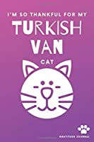 I'm So Thankful For My Turkish Van Cat Gratitude Journal: Cute Pink And Purple 100 Page Daily Diary With Doodle Space For Teen Girls, Women & Kids.