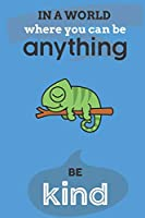 In A World Where You Can Anything Be Kind: Cute Chameleon Lovers Journal / Notebook / Diary / Birthday Gift (6x9 - 110 Blank Lined Pages)