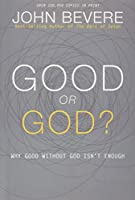 Good or God?: Why Good Without God Isn't Enough