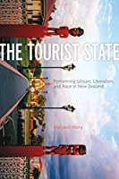 The Tourist State: Performing Leisure, Liberalism, and Race in New Zealand (A Quadrant Book)