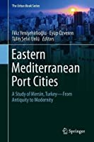 Eastern Mediterranean Port Cities: A Study of Mersin, Turkey―From Antiquity to Modernity (The Urban Book Series)