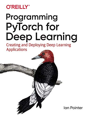 Download Programming PyTorch for Deep Learning: Creating and Deploying Deep Learning Applications 1492045357