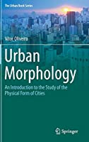 Urban Morphology: An Introduction to the Study of the Physical Form of Cities (The Urban Book Series)