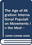 The Age of Migration: International Population Movements in the Modern World 画像