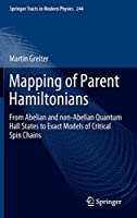 Mapping of Parent Hamiltonians: From Abelian and non-Abelian Quantum Hall States to Exact Models of Critical Spin Chains (Springer Tracts in Modern Physics)