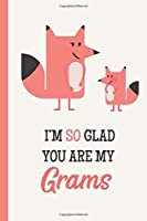 I'm So Glad You Are My Grams: Fox Lightly Lined 120 Pages Perfect for Notes Journaling Mother's Day and Christmas Gifts [並行輸入品]
