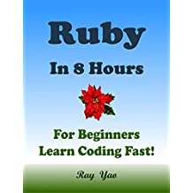 RUBY: Programming Language. In 8 Hours, For Beginners, Learn Coding Fast! Ruby Crash Course, Ruby Quick Start Guide, A Tutorial Book With Tests And Answers In Easy Steps! An Ultimate Beginner's Guide