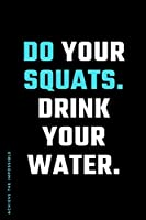 ACHIEVE THE IMPOSSIBLE Do Your Squats Drink Your Water: Fitness and Weight loss Motivation Dot Grid Composition Notebook Get Fit and Stronger Gift for Workout Friend