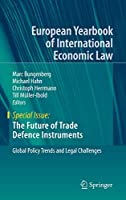The Future of Trade Defence Instruments: Global Policy Trends and Legal Challenges (European Yearbook of International Economic Law)