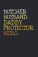 Butcher. Daddy. Husband. Protector. Hero.: 6x9   notebook   dotgrid   120 pages   daddy   husband