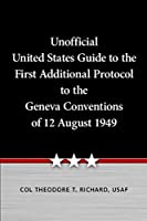 Unofficial United States Guide to the First Additional Protocol to the Geneva Conventions of 12 August 1949
