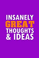Insanely Great Thoughts & Ideas: Funny Lined Notebook, Funny Office Humor, Funny Office Gift (6 x 9 Inches, 120 Pages)