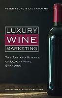 Luxury Wine Marketing: The art and science of luxury wine branding