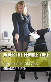 Under the Female Yoke: Signed into Slavery by [Birch, Miranda]