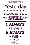 I Loved You Yesterday I Love You Still I Always Have &Always Will: Dot Matrix | Dotted Journal | Size 6x9 | 120 Pages | Notebook
