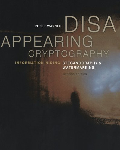 Download Disappearing Cryptography: Information Hiding: Steganography & Watermarking (The Morgan Kaufmann Series in Software Engineering and Programming) 1558607692