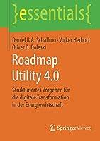 Roadmap Utility 4.0: Strukturiertes Vorgehen fuer die digitale Transformation in der Energiewirtschaft (essentials)