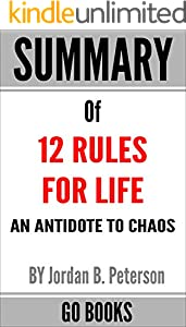 Summary of 12 Rules for Life: An Antidote to Chaos by: Jordan B. Peterson | a Go BOOKS Summary Guide (English Edition)