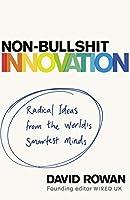 Non-Bullshit Innovation: Radical Ideas from the World's Smartest Minds