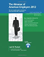 The Almanac of American Employers 2012: The Only Guide to America's Hottest, Fastest-Growing Major Corporations