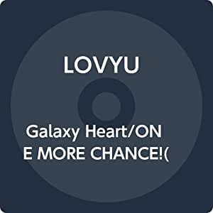 Galaxy Heart/ONE MORE CHANCE!(初回限定盤)