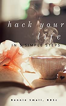 Hack Your Life in 5 Simple Steps by [Small, Bonnie]
