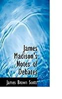 James Madison's Notes of Debates