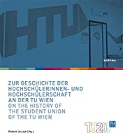 Zur Geschichte Der Hochschulerinnen- Und Hochschulerschaft an Der Tu Wien / on the History of the Student Union of the Tu Wien