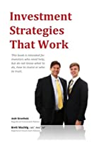 Investment Strategies That Work: This Book Is Intended for Investors Who Need Help, but Do Not Know What to Do, How to Invest or Whom to Trust