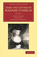 Diary and Letters of Madame d'Arblay: Volume 4: Edited by her Niece (Cambridge Library Collection - Literary  Studies)