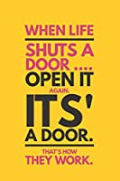 When Life Shuts A Door Open It Again It's A Door That's How They Work: Funny Motivational Inspirational Gift Notebook ~ Positive Quote
