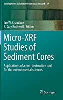 Micro-XRF Studies of Sediment Cores: Applications of a non-destructive tool for the environmental sciences (Developments in Paleoenvironmental Research)