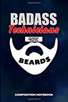 Badass Technicians Have Beards: Composition Notebook, Funny Sarcastic Birthday Journal for Bad Ass Bearded Men to write on