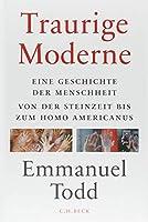 Traurige Moderne: Eine Geschichte der Menschheit von der Steinzeit bis zum Homo americanus