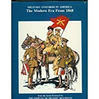 Military Uniforms in America, Volume IV: The Modern Era, from 1868