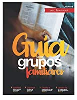 Guía para Grupos Familiares #4: 52 Enseñanzas Bíblicas  para Enfrentar el Reto del Año