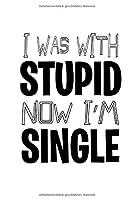 Notizbuch: Single With Stupid Beziehung Dating Flirt Geschenk 120 Seiten, 6X9 (Ca. A5), Liniert