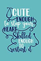 Cute Enough To Stop Your Heart Skilled Enough To Restart It: Blank Lined Notebook Journal: Registered Nurse Medical Practitioner Nursing Student Gift 6x9 | 110 Pages | Plain White Paper | Soft Cover Book