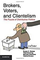 Brokers, Voters, and Clientelism: The Puzzle Of Distributive Politics (Cambridge Studies in Comparative Politics)