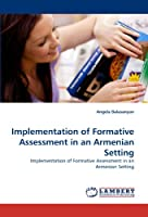 Implementation of Formative Assessment in an Armenian Setting: Implementation of Formative Assessment in an Armenian Setting