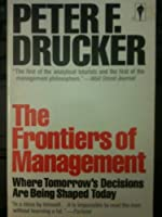 The Frontiers of Management: Where Tomorrows Decisions Are Being Shaped Today
