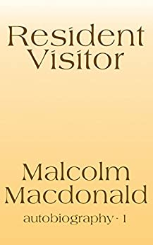 Resident Visitor: An Autobiography by [Macdonald, Malcolm]