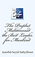 The Prophet Muhammad the Best Leader for Mankind