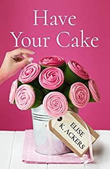 Have Your Cake by [Ackers, Elise K.]